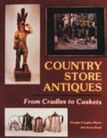 Country Store Antiques From Cradles to Caskets