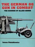 German Eighty-Eight Gun in Combat The Scourge of Allied Armor
