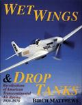 Wet Wings & Drop Tanks Recollections of American Transcontinental Air Racing 1928-1970