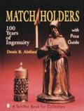 Match Holders One Hundred Years of Ingenuity  With Price Guide