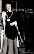 Discovering Mavor Moore : An Exploration and Eight Works for the Stage