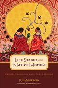 Life Stages and Native Women: Memory, Teachings, and Story Medicine (Critical Studies in Nat...