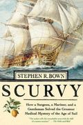 Scurvy: How a Surgeon, a Mariner, and a Gentleman Solved the Greatest Medical Miracle of the...