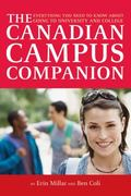 The Canadian Campus Companion: Everything You Need to Know About Going to University and Col...