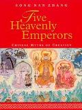 Five Heavenly Emperors Chinese Myths of Creation