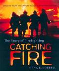 Catching Fire The Story of Firefighting