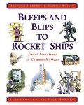Bleeps and Blips to Rocket Ships Great Inventions in Communications