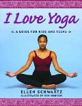 I Love Yoga A Guide for Kids and Teens