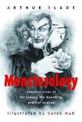 Monsterology Fabulous Lives Of The Creepy, The Revolting, And The Undead