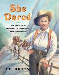 She Dared True Stories of Heroines, Scoundrels, And Renegades