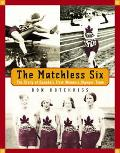 Matchless Six The Story of Canada's First Women's Olympic Team