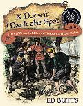 X Doesn't Mark the Spot: Tales of Pirate Gold, Buried Treasure, and Lost Riches