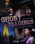 Ghost Trackers : The Unreal World of Ghosts, Ghost-Hunting, and the Paranormal