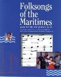 Folksongs of the Maritimes: From the Collections of Helen Creighton and Other Distinguished ...