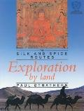 Exploration by Land: The Silk and Spice Routes (Silk and Spice Routes Series)