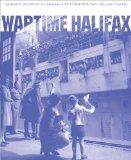 Wartime Halifax: The photo history of a Canadian city at war - 1939-1945 (Formac Illustrated...