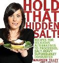 Hold that Hidden Salt!: Recipes for delicious alternatives to processed, salt-heavy supermar...