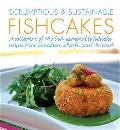 Scrumptious and Sustainable Fishcakes : A Collection of the Best Sustainable Fishcake Recipe...