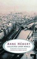 Anne Hebert Collected Later Novels