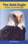 Bald Eagle of Alaska, Bc and Washington