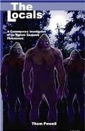 Locals A Contemporary Investigation of the Bigfoot/Sasquatch Phenomenon