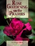 Rose Gardening on the Prairies