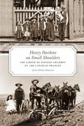 Heavy Burdens on Small Shoulders: The Labour of Pioneer Children on the Canadian Prairies