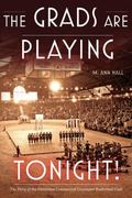 Grads Are Playing Tonight! : The Story of the Edmonton Commercial Graduates Basketball Club