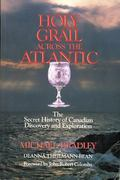 Holy Grail Across the Atlantic The Secret History of Canadian Discovery and Exploration