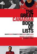 Great Canadian Book of Lists Greatest, Sexiest, Strangest, Best, Worst, Highest, Lowest, Lar...
