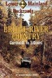 Bridge River Country - Garibaldi to Lillooet (Lower Mainland Backroads, Volume 1)