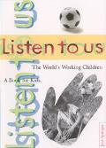 Listen to Us The World's Working Children