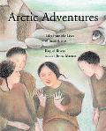 Arctic Adventures Stories from the Lives of Inuit Artists