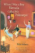When I Was a Boy Neruda Called Me Policarpo A Memoir