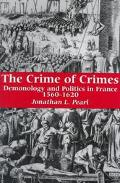Crime of Crimes Criminology and Politics in France, 1560 to 1620