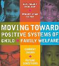 Toward Positive Systems of Child And Family Welfare Current Issues And Future Directions