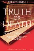 Truth Or Death The Quest For Immortality In The Western Narrative Tradition