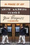In Praise of Joy White-Washing Fences With Jim Haynes A Celebration