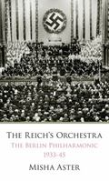 Reich's Orchestra : The Berlin Philharmonic 1933 -1945