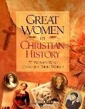 Great Women In Christian History 37 Women Who Changed Their World