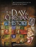 This Day In Christian History: 366 Compelling Events in the History of the Church