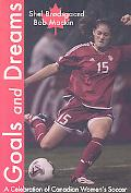 Goals and Dreams A Celebration of Canadian Women's Soccer