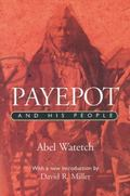 Payepot and His People (Canadian Plains Reprint Series(CPRS))
