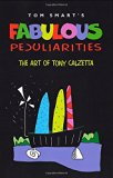 Fabulous Peculiarities: The Art of Tony Calzetta