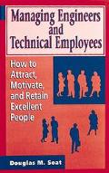 Managing Engineers and Technical Employees How to Attract, Motivate, and Retain Excellent Pe...