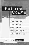 Future Codes Essays in Advanced Computer Technology and the Law