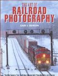 Art of Railroad Photography - Gary J. Benson - Hardcover