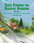 Track Planning for Realistic Operation Prototype Railroad Concepts for Your Model Railroad