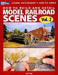 How to Build & Detail Model Railroads Scenes, Vol.2