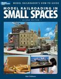 Model Railroading in Small Spaces, Second Edition (Model Railroader's How-to Guide)